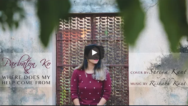 PARBATON KO | WHERE DOES MY HELP COME FROM – COVER BY SHREYA KANT