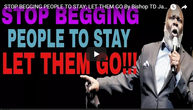 STOP BEGGING PEOPLE TO STAY; LET THEM GO By Bishop TD Jakes 2017 (POWERFUL MOTIVATION)