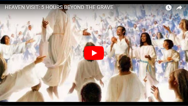 HEAVEN VISIT: 5 HOURS BEYOND THE GRAVE