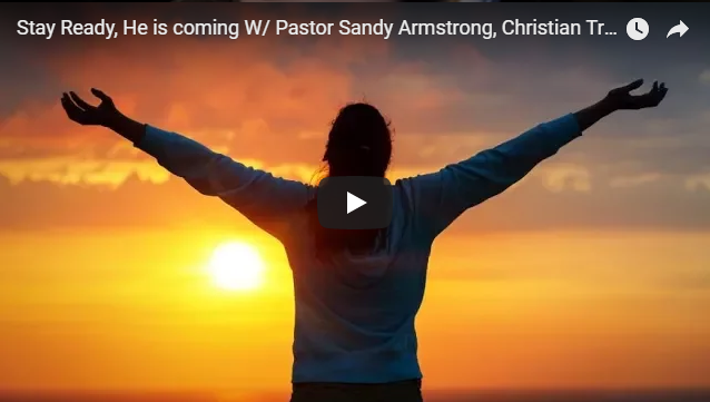 Stay Ready, He is coming W/ Pastor Sandy Armstrong, Christian Truthers and Brother Chris