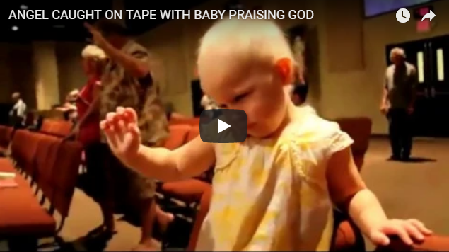 ANGEL CAUGHT ON TAPE WITH BABY PRAISING GOD