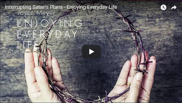 Interrupting Satan's Plans – Enjoying Everyday Life