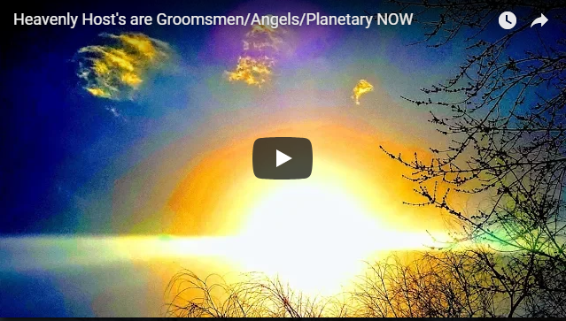 Heavenly Host's are Groomsmen/Angels/Planetary NOW