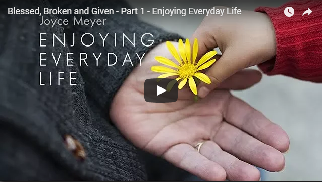Blessed, Broken and Given – Part 1 – Enjoying Everyday Life