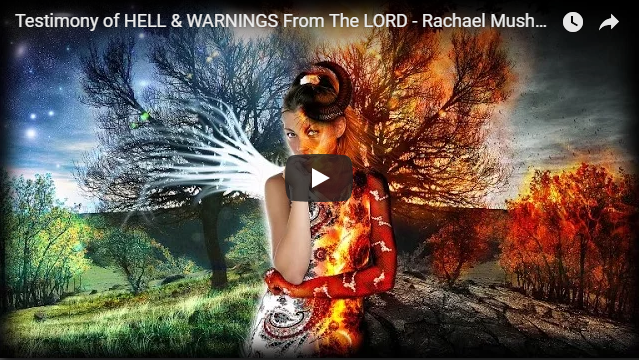 Testimony of HELL & WARNINGS From The LORD – Rachael Mushala