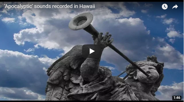 'Apocalyptic' sounds recorded in Hawaii