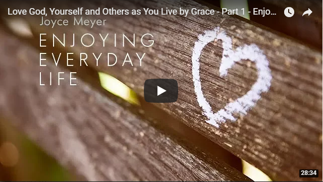 Love God, Yourself and Others as You Live by Grace – Part 1 – Enjoying Everyday Life