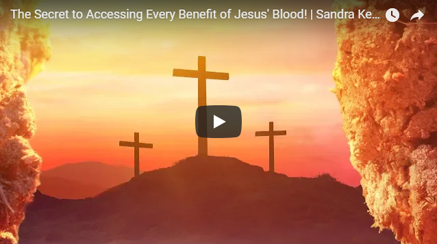 The Secret to Accessing Every Benefit of Jesus' Blood!   Sandra Kennedy