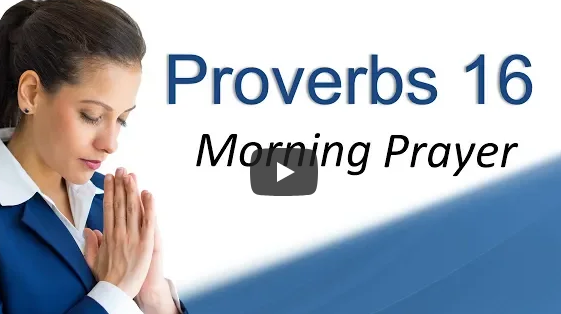 HOW TO MAKE YOUR PLANS SUCCEED – PROVERBS 16 – MORNING PRAYER