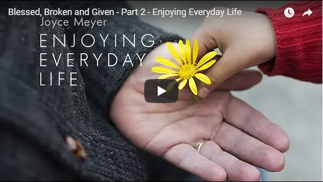 Blessed, Broken and Given – Part 2 – Enjoying Everyday Life