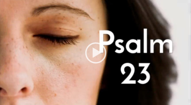 This Beautiful Version of Psalm 23 – Inspirational Videos