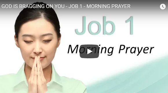 GOD IS BRAGGING ON YOU – JOB 1 – MORNING PRAYER