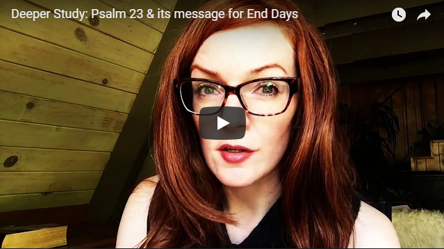 Deeper Study: Psalm 23 & its message for End Days