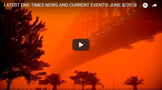 LATEST END TIMES NEWS AND CURRENT EVENTS! JUNE 8/2018