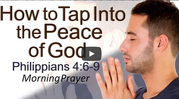 HOW TO TAP INTO THE PEACE OF GOD – PHILIPPIANS 4 – MORNING PRAYER
