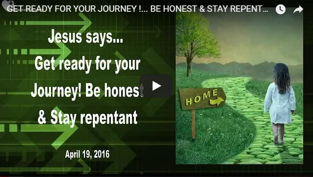 GET READY FOR YOUR JOURNEY !… BE HONEST & STAY REPENTANT  Love Letter from Jesus