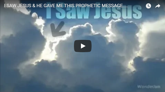 I SAW JESUS & HE GAVE ME THIS PROPHETIC MESSAGE….