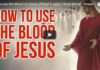 How to use the blood of Jesus (Plead & apply Christ blood – Powerful)