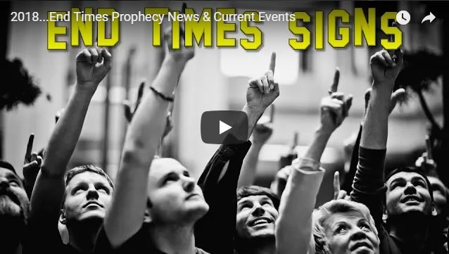 2018…End Times Prophecy News & Current Events