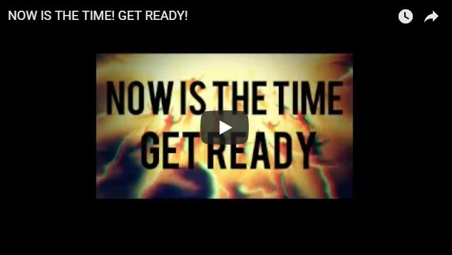 NOW IS THE TIME! GET READY!