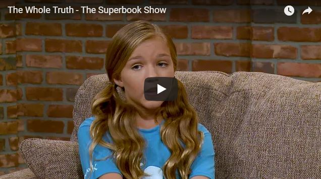 The Whole Truth – The Superbook Show