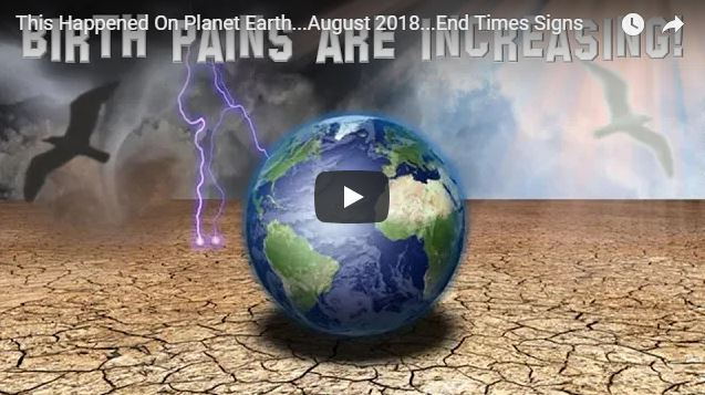 This Happened On Planet Earth…August 2018…End Times Signs