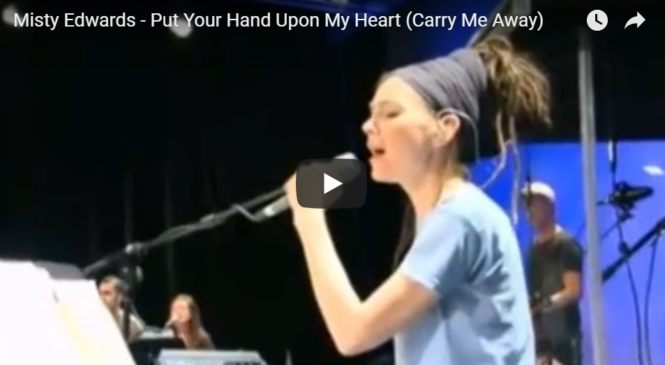 Misty Edwards – Put Your Hand Upon My Heart