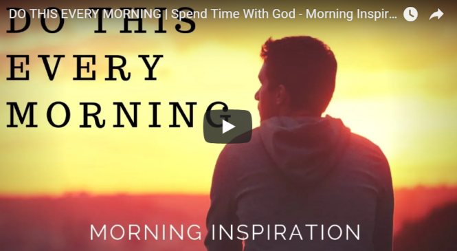 DO THIS EVERY MORNING | Spend Time With God – Morning Inspiration to Motivate Your Day