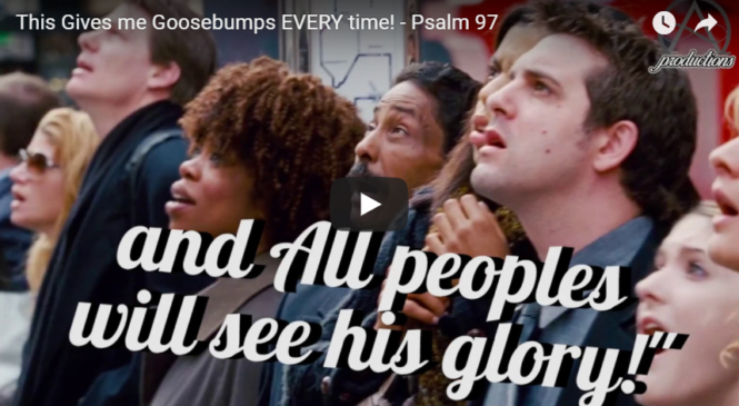 This Gives me Goosebumps EVERY time! – Psalm 97