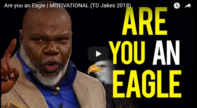 Are you an Eagle | MOTIVATIONAL (TD Jakes 2018)