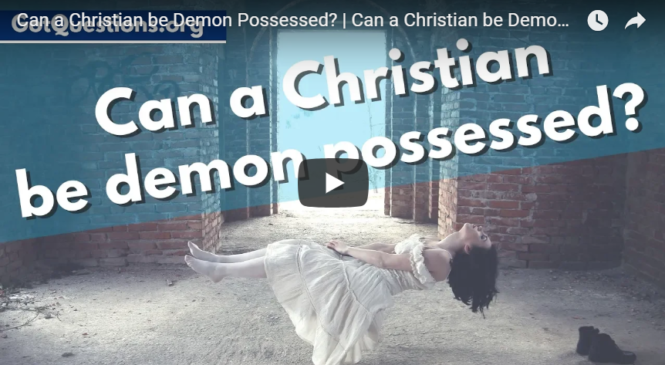Can a Christian be Demon Possessed?   Can a Christian be Demonized