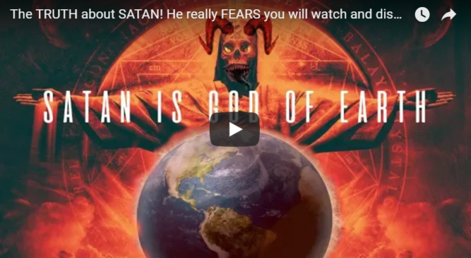 The TRUTH about SATAN! He really FEARS you will watch and discover this video!