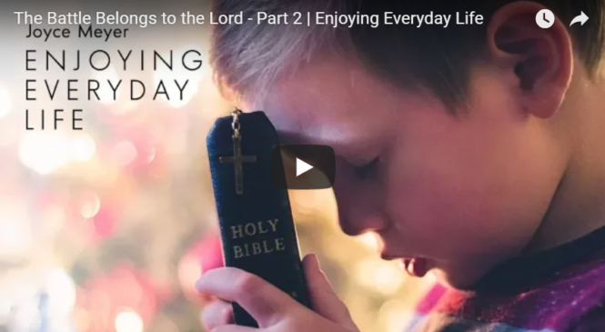 The Battle Belongs to the Lord – Part 2 | Enjoying Everyday Life