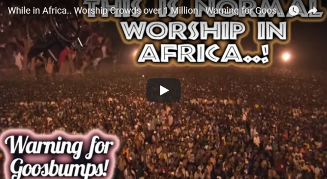 While in Africa.. Worship Crowds over 1 Million – Warning for Goosbumps!