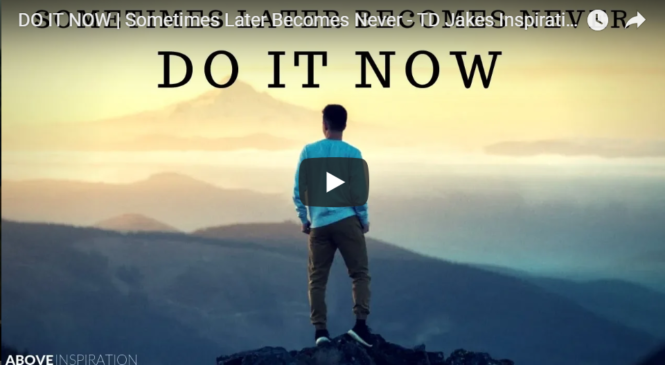 DO IT NOW | Sometimes Later Becomes Never – TD Jakes Inspirational & Motivational Video