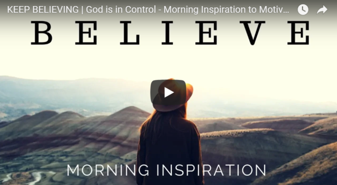 KEEP BELIEVING | God is in Control – Morning Inspiration to Motivate Your Day