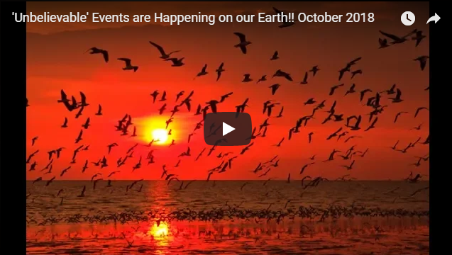 'Unbelievable' Events are Happening on our Earth!! October 2018