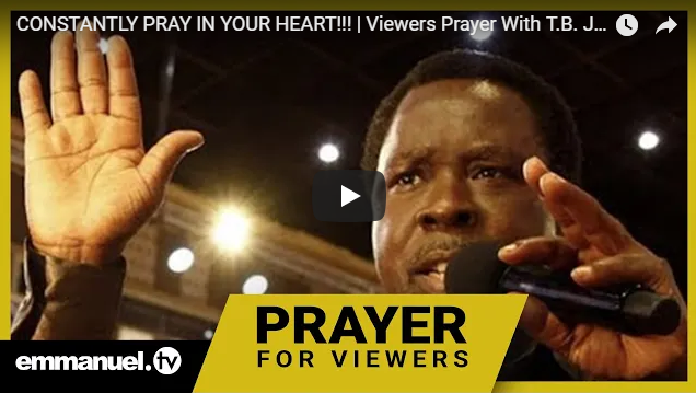 CONSTANTLY PRAY IN YOUR HEART!!! | Viewers Prayer With T.B. Joshua