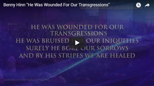 "Benny Hinn ""He Was Wounded For Our Transgressions"""