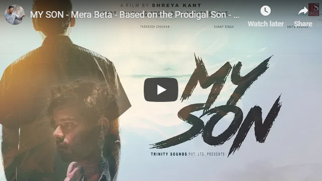 New Christian Movie 2018 MY SON – Mera Beta – Based on the Prodigal Son – A Film by Shreya Kant