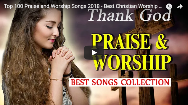 Top 100 Praise and Worship Songs 2018 – Best Christian Worship Songs of All Time