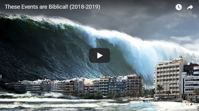 These Events are Biblical! (2018-2019)