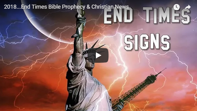 2018…End Times Bible Prophecy & Christian News