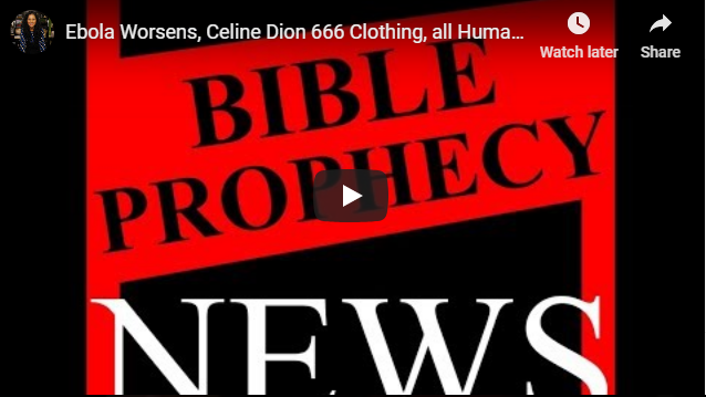 Ebola Worsens, Celine Dion 666 Clothing, all Humanity related to single couple (scientists slowes…