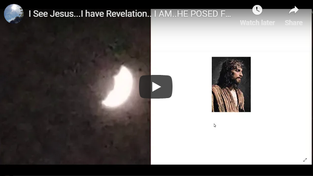 I See Jesus…I have Revelation.. I AM..HE POSED FOR THE PIC I TOOK ON THE LEFT