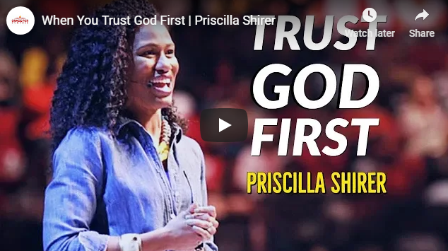 When You Trust God First | Priscilla Shirer