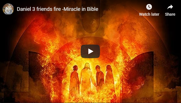 Daniel 3 friends fire -Miracle in Bible