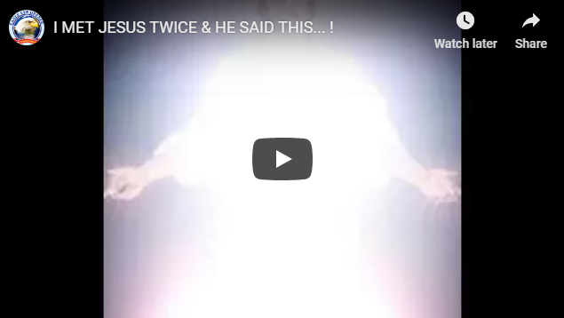 I MET JESUS TWICE & HE SAID THIS… !