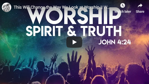 "This Will Change the Way We Look at Worship || Worship God in ""Spirit & Truth"""