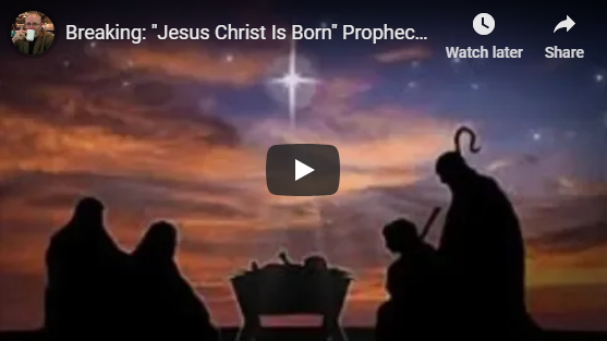 "Breaking: ""Jesus Christ Is Born"" Prophecy Revealed"